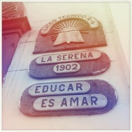 A school at La Serena since 1902. The sign reads: To Educate Is To Love. Ain't that the truth!?!!
